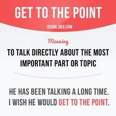 """""""Get to the point"""" means """"to talk directly about the most important part or topic"""". Example: He has been talking a long time. I wish he would get to the point. Get our apps for learning English:. {Hilfe im Studium Slang English, English Idioms, English Phrases, Learn English Words, English Writing, English Lessons, Advanced English Vocabulary, English Vocabulary Words, English Language Learning"""
