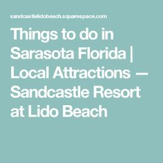 Things to do in Sarasota Florida | Local Attractions — Sandcastle Resort at Lido Beach