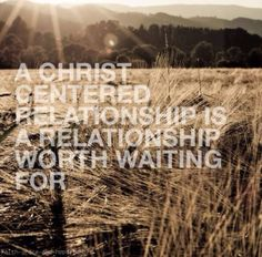 Christ centered relationship is worth waiting for.