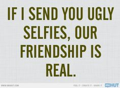 ugly selfies = true friendship lol Grace,Et,Rily,Anne,and Molly our friend ship is real! Meaning Of True Friendship, Cute Friendship Quotes, Quotes To Live By, Me Quotes, Funny Quotes, Witty Quotes, Ugly Selfies, Modern Meaning, Bff