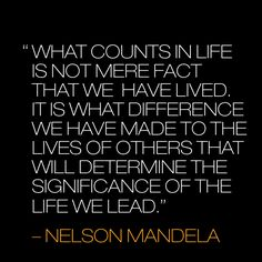 What counts in life is not mere fact that we have lived. It is what difference we have made to the lives of others that will determine the significance of the life we lead. Nelson Mandela For Kids, Nelson Mandela Pictures, Nelson Mandela Quotes, Quotes For Kids, Family Quotes, Quotes To Live By, Mandela Drawing, Mandela Art, Happy Quotes