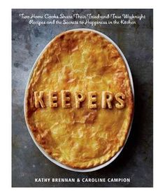 Keepers by Kathy Brennan and Caroline Campion: This collection of time-honored, proven dishes—from two former editors of Saveur magazine—will become your own family classics.