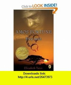 Amos Fortune, Free Man (Newbery Library, Puffin) (9780140341584) Elizabeth Yates , ISBN-10: 0140341587  , ISBN-13: 978-0140341584 ,  , tutorials , pdf , ebook , torrent , downloads , rapidshare , filesonic , hotfile , megaupload , fileserve