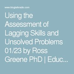 Using the Assessment of Lagging Skills and Unsolved Problems 01/23 by Ross Greene PhD | Education Podcasts