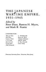 THE JAPANESE WARTIME EMPIRE, 1931-1945~Peter Duus, Ramon Hawley Myers, Mark R. Peattie, Wanyao Zhou~Princeton University Press~1996