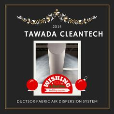 DuctSox fabric duct or sox duct for better air dispersion system - Better and lighter alternative to conventional metal ductwork - Counting down to Christmas and New Year, this Tawada CleanTech Holiday Board is to summarize all our products and services this year :) all with a touch of snow, red ribbons and stars - cheers to bigger year in 2015! www.tawadacleantech.com or email us at marketing@tawadacleantech.com now