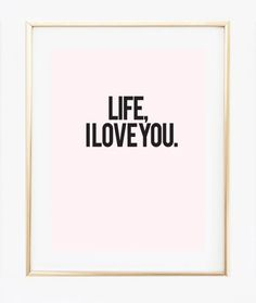 Life I Love you, embrace life as it comes with lots of good thoughts and a positive mind. This quote typography poster is like a fresh air of positive vibes! ★ PRODUCT SKU # DBM289 ★ ♥ Prints do not c