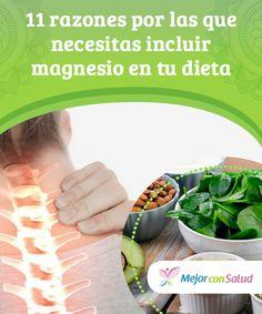 11 razones por las que necesitas incluir #magnesio en tu dieta  Una #alimentación rica en magnesio es fundamental sobre todo para la salud de las mujeres #embarazadas, ya que es imprescindible para un óptimo desarrollo del feto #HábitosSaludables