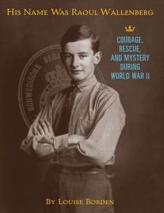 His Name Was Raoul Wallenberg. This is a well-written, fascinating biography of Swedish diplomat Raoul Wallenberg who saved hundreds of Hungarian Jews from the Nazi's by issuing them Swedish letters of protection. He was a true hero of the Holocaust and there are many Americans do not know about him. Great for grades 6-8.