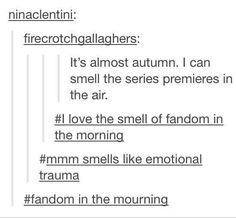 I love the smell of fandom in the morning <-- Don't you mean fandom in the mourning?