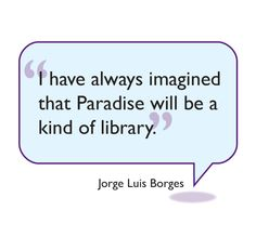 """""""I have always imagined that Paradise will be a kind of library.""""   ― Jorge Luis Borges  #Books #Quotes #Library"""