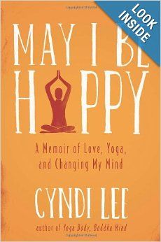May I Be Happy: A Memoir of Love, Yoga, and Changing My Mind: Cyndi Lee: 9780525953845: Amazon.com: Books