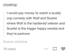 Wolf and Scarlet as buddy cops would make a fantastic movie.