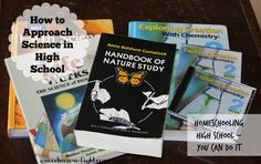 How to Approach Science in High School - Read my new eBook - Homeschooling High School: It's Not As Hard As You Think!