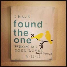 """""""I have found the one whom my soul loves"""" A wedding present I made for my sister from a great bible verse"""