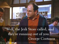 And the greatest comeback of them all from George Costanza: