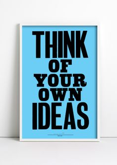 Poster Print Typography Graphic Design Anthony Burrill - Think Of Your Own Ideas Great Quotes, Me Quotes, Inspirational Quotes, Copy Cat Quotes, Motivational, Funny Quotes, Anthony Burrill, Fat Mum Slim, Thats The Way