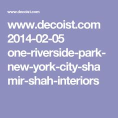 www.decoist.com 2014-02-05 one-riverside-park-new-york-city-shamir-shah-interiors