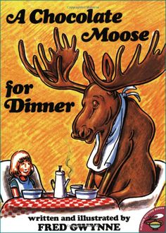A Chocolate Moose for Dinner: A very entertaining book full of lively, figurative language and illustrations. #esl #homophones
