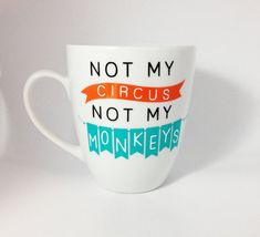 I want this mug! So cute! (Coffee Mug Not My Circus Not My Monkeys by delightdesignsvinyl)