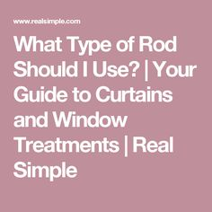 What Type of Rod Should I Use? | Your Guide to Curtains and Window Treatments  | Real Simple