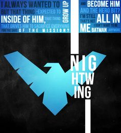 """""""I always wanted to grow up and become him - expected to. And the hero bit? I'm still all in. But that thing inside of him, that drives him to sacrifice everything for the sake of the mission? That's not me. I don't want to be Batman anymore."""" Young Justice Character Minimalists Dick Grayson / Nightwing"""