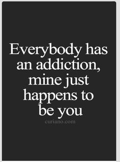 My addiction to you