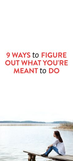 9 Ways To Figure Out What You're Meant To Do