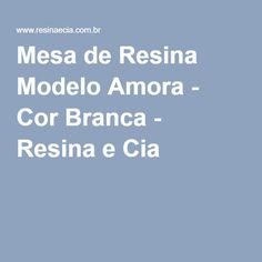 Mesa de Resina Modelo Amora - Cor Branca - Resina e Cia ®