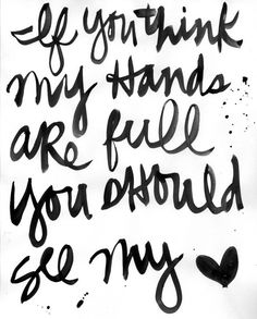 My Hands And Heart By KathyDavis At Great Brush Script, Fantastic Quote.