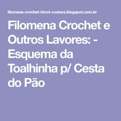 Filomena Crochet e Outros Lavores: - Esquema da Toalhinha p/ Cesta do Pão