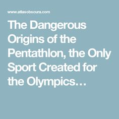 The Dangerous Origins of the Pentathlon, the Only Sport Created for the Olympics…