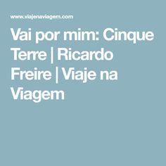 Vai por mim: Cinque Terre   Ricardo Freire   Viaje na Viagem