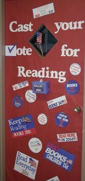door decor-would be great to do this during the election year. Have our students vote for a favorite book.