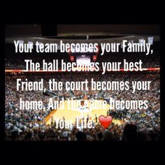 """Your team is your family, the ball is your best friend , the court is your home, and the game is your life . ""❤️ I love basketball and I made up this quote and it describes me ❤️"