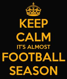 KEEP CALM IT'S ALMOST FOOTBALL SEASON
