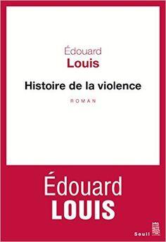 Amazon.fr - Histoire de la violence - Edouard Louis - Livres