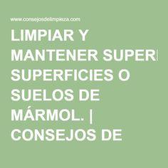 LIMPIAR Y MANTENER SUPERFICIES O SUELOS DE MÁRMOL.   CONSEJOS DE LIMPIEZA, TRUCOS, TIPS Y REMEDIOS DEL HOGAR