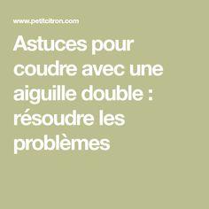 Astuces pour coudre avec une aiguille double : résoudre les problèmes