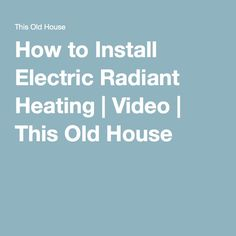 How to Install Electric Radiant Heating | Video | This Old House