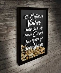 Quadro para Rolhas - Os melhores vinhos não são os mais caros...