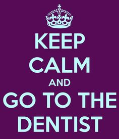 Keep Calm and Go to the Dentist  #libertyhilldental Call us today:  Liberty Hill Dental 512-515-0171