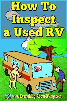 How To Inspect a Used RV: We will provide you with some guidelines on how to do a used RV inspection yourself.