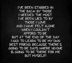 Here's another one that just says it all! I have had a lot of day's where I've been there for myself, and I also know that no one and I mean no one can pick me up and put the pieces back together better than I can nor will they. I'm my own best friend when it comes to things like that. Now I don't won't to give anyone the wrong message I do have a bestie who is more like a sister to me. Well that's my opinion on that!