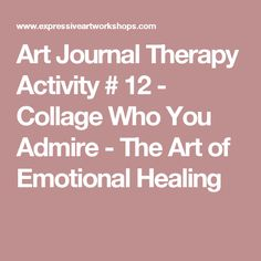 Art Journal Therapy Activity # 12 - Collage Who You Admire - The Art of Emotional Healing Therapy Activities, Therapy Ideas, Art Activities, Art Therapy Directives, Expressive Art, Emotional Healing, Collage, Journal, Collages