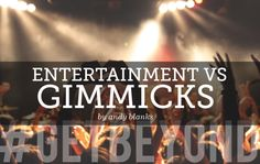 """Andy Blanks starts a great conversation on """"Entertainment vs. Gimmicks in Youth Ministry""""."""