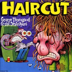 George Thorogood Haircut album cover by Peter Bagge. A snippet from an interview in which Thorogood shares his feelings about the art. Michael Bolton, Comic Book Artists, Comic Artist, Cd Cover Design, Worst Album Covers, Bad Album, Pochette Album, Bad To The Bone, Music Covers
