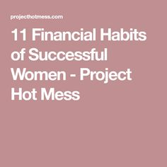 11 Financial Habits of Successful Women - Project Hot Mess