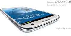 Samsung GALAXY S III.    Desingned for Humans, inspired by Nature.