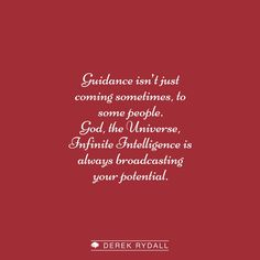 Guidance isn't just coming sometimes, to some people. God, the Universe, Infinite Intelligence is always broadcasting your potential.